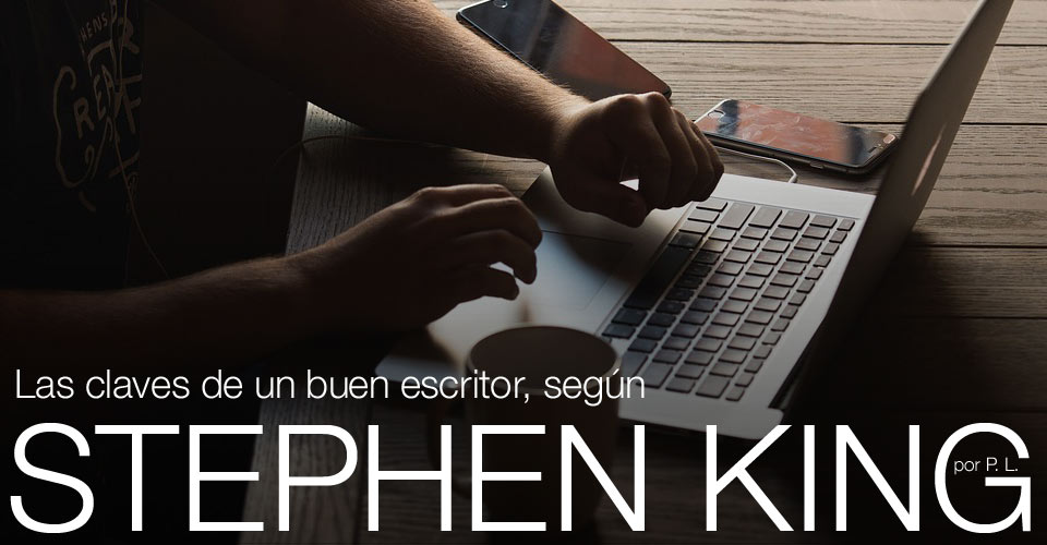 LAS CLAVES DE UN BUEN ESCRITOR POR STEPHEN KING post image