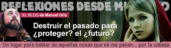 Blog Reflexiones: Destruir el pasado para ¿proteger? el ¿futuro? thumbnail