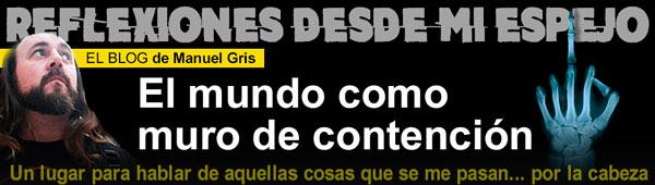 """Blog Manu Gris: """"El mundo como muro de contención"""" thumbnail"""