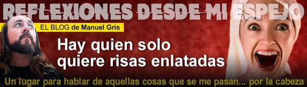 """Blog Manuel Gris: """"Hay quien solo quiere risas enlatadas"""" thumbnail"""