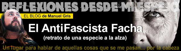 "Blog Tendencias de Manuel Gris: ""El AntiFascista Facha"" thumbnail"