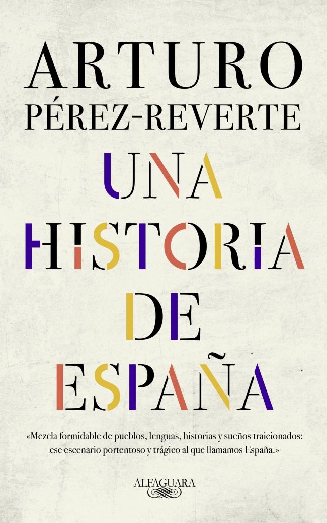 Alfaguara publica 'Una historia de España' de Arturo Pérez- Reverte