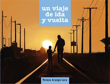 'Un viaje de ida y vuelta', de Pelayo Arango Lara