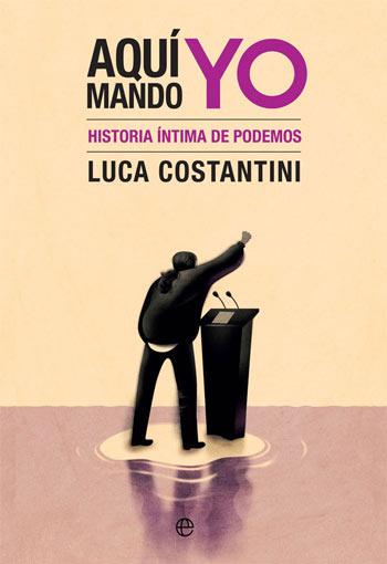 'Aquí mando yo: historia íntima de Podemos', de Luca Costantini