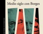 MEDIO SIGLO CON BORGES DE MARIO VARGAS LLOSA